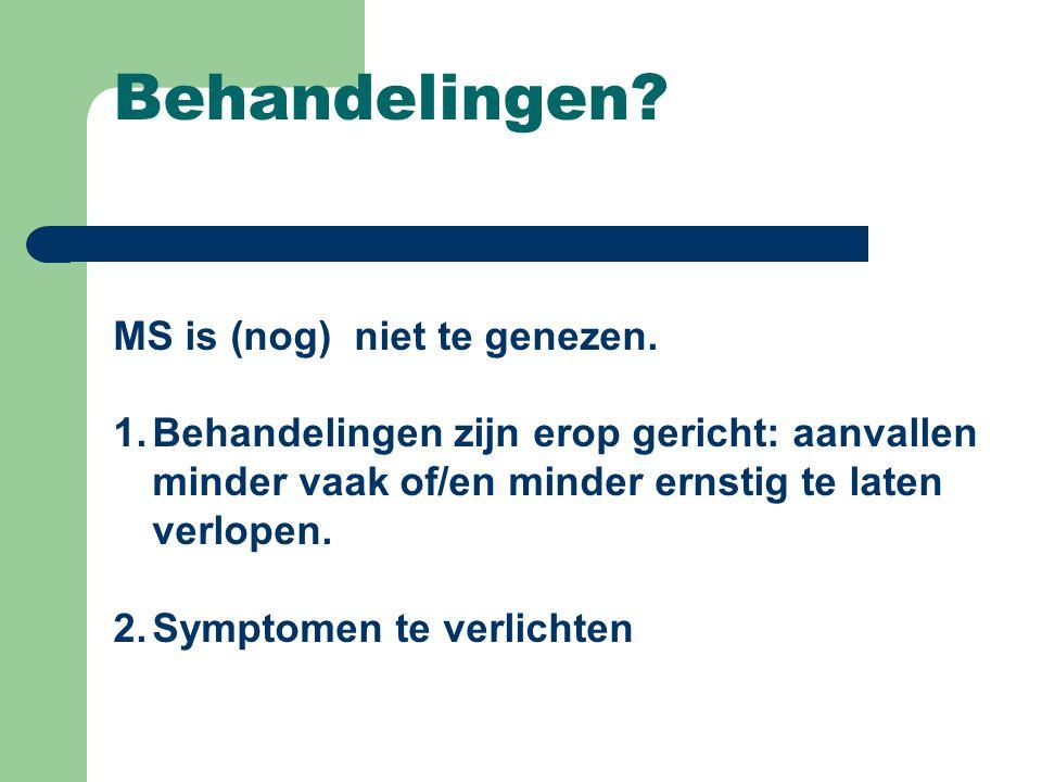 Behandelingen? MS is (nog) niet te genezen. 1.Behandelingen zijn erop gericht: aanvallen minder vaak of/en minder ernstig te laten verlopen. 2.Symptom