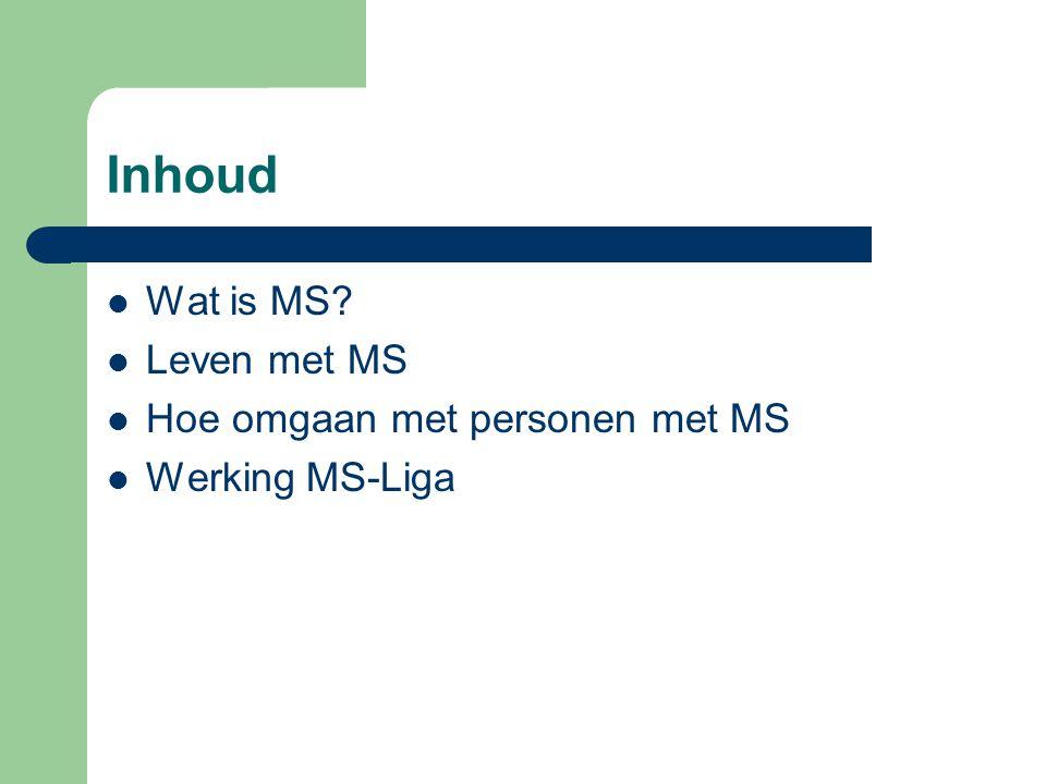 Inhoud Wat is MS? Leven met MS Hoe omgaan met personen met MS Werking MS-Liga