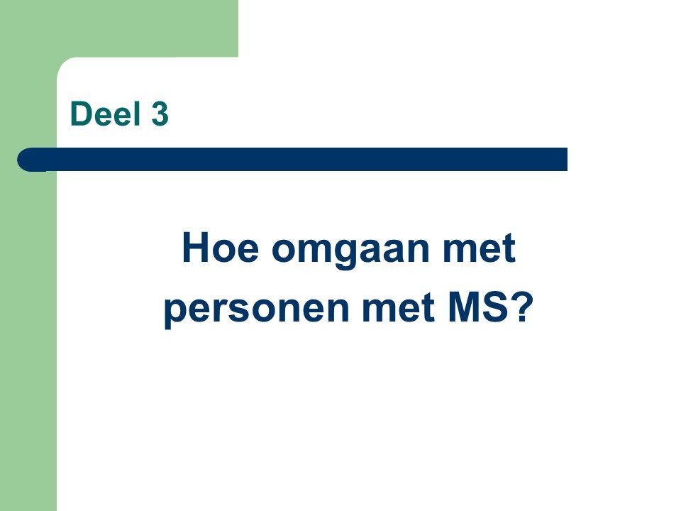 Deel 3 Hoe omgaan met personen met MS?