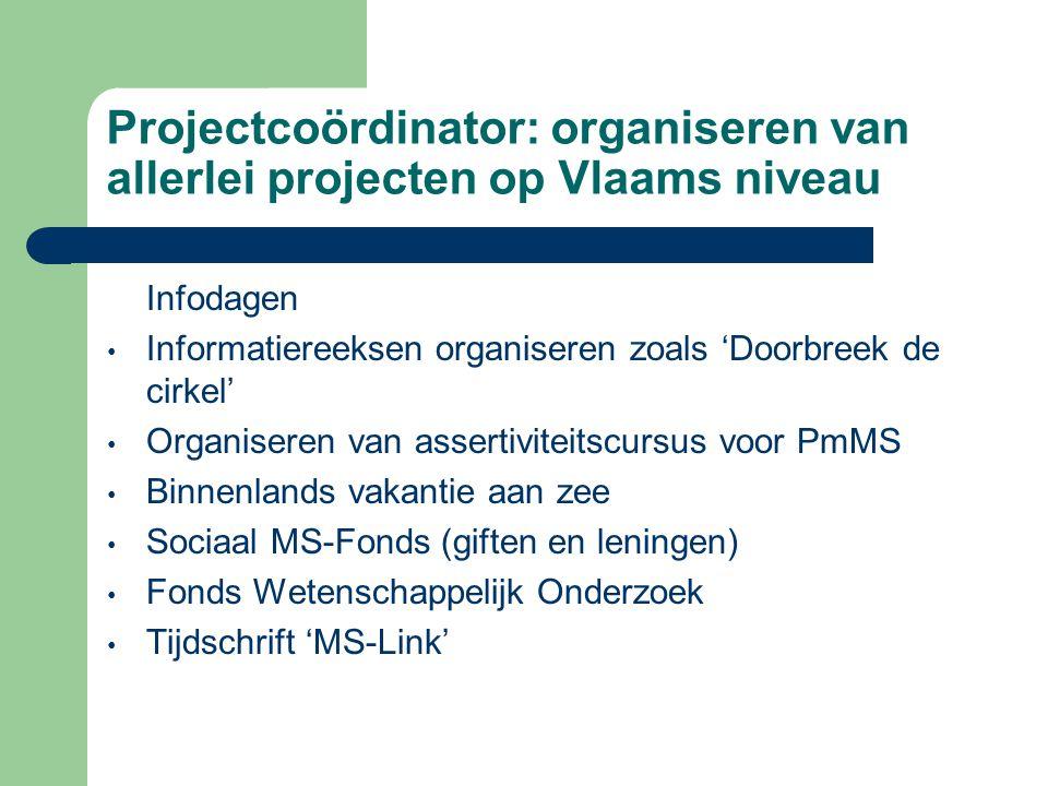 Projectcoördinator: organiseren van allerlei projecten op Vlaams niveau Infodagen Informatiereeksen organiseren zoals 'Doorbreek de cirkel' Organisere