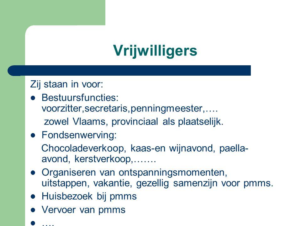 Vrijwilligers Zij staan in voor: Bestuursfuncties: voorzitter,secretaris,penningmeester,…. zowel Vlaams, provinciaal als plaatselijk. Fondsenwerving: