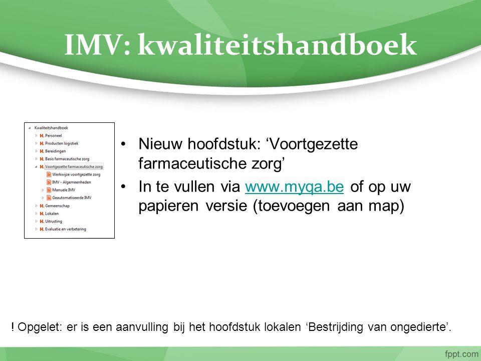 IMV: kwaliteitshandboek Nieuw hoofdstuk: 'Voortgezette farmaceutische zorg' In te vullen via www.myqa.be of op uw papieren versie (toevoegen aan map)w