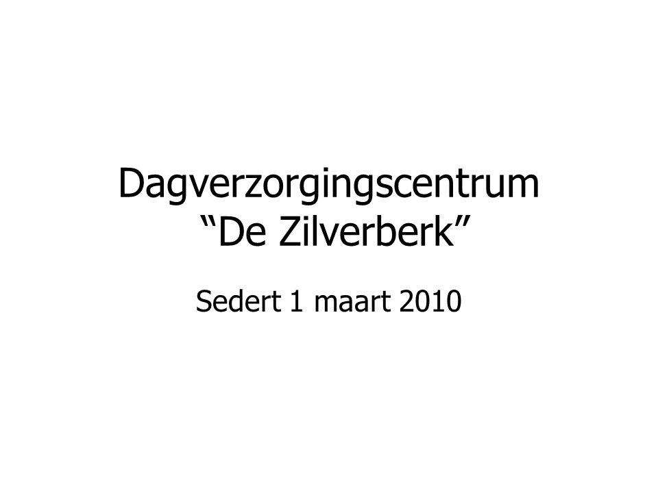 """Dagverzorgingscentrum """"De Zilverberk"""" Sedert 1 maart 2010"""