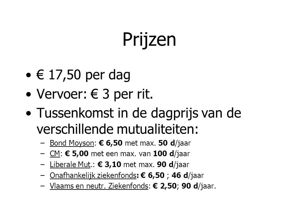 Prijzen € 17,50 per dag Vervoer: € 3 per rit. Tussenkomst in de dagprijs van de verschillende mutualiteiten: –Bond Moyson: € 6,50 met max. 50 d/jaar –