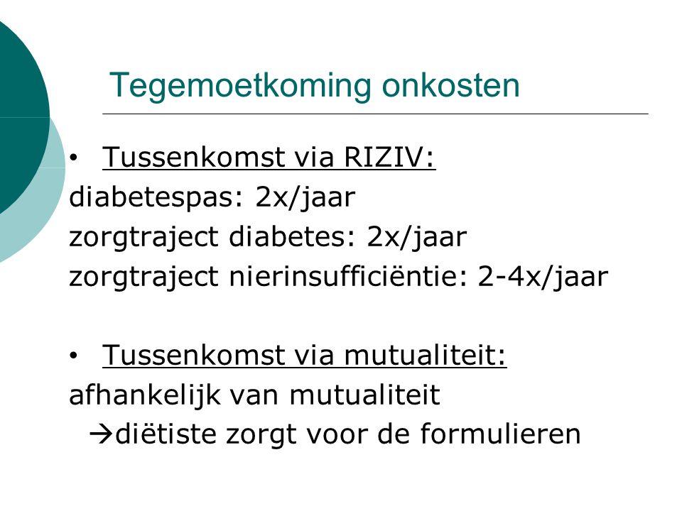 Tegemoetkoming onkosten Tussenkomst via RIZIV: diabetespas: 2x/jaar zorgtraject diabetes: 2x/jaar zorgtraject nierinsufficiëntie: 2-4x/jaar Tussenkomst via mutualiteit: afhankelijk van mutualiteit  diëtiste zorgt voor de formulieren