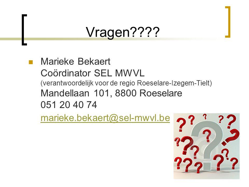 Vragen???? Marieke Bekaert Coördinator SEL MWVL (verantwoordelijk voor de regio Roeselare-Izegem-Tielt) Mandellaan 101, 8800 Roeselare 051 20 40 74 ma