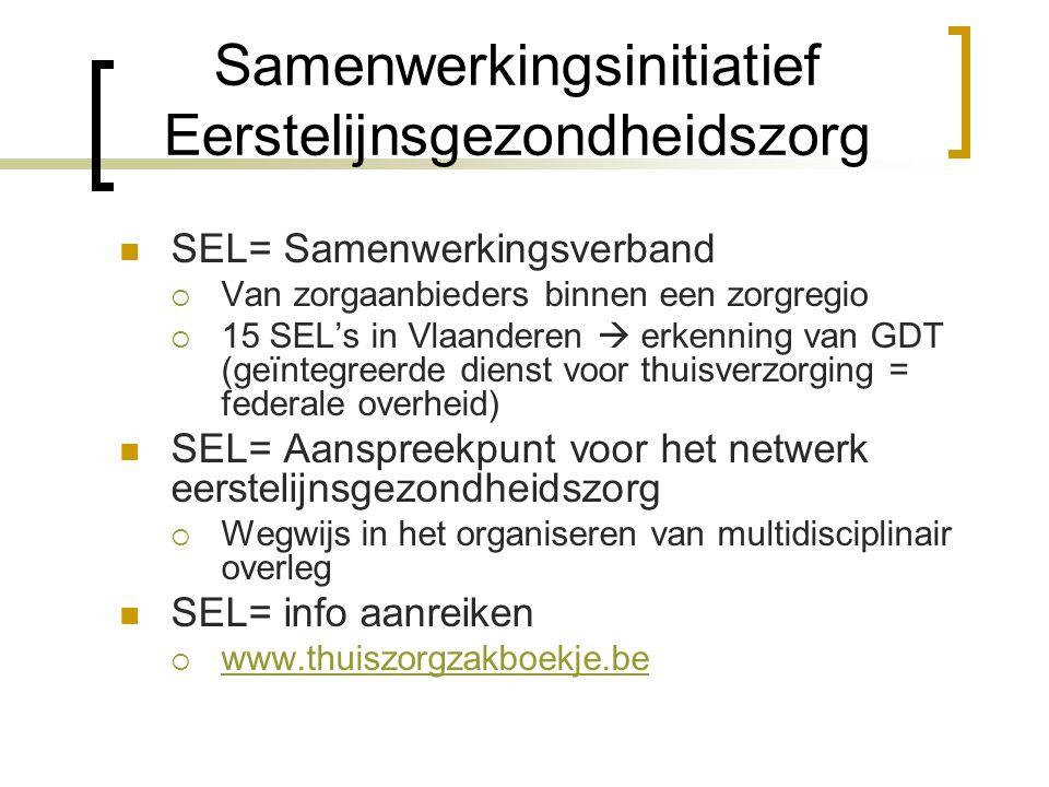 Samenwerkingsinitiatief Eerstelijnsgezondheidszorg SEL= Samenwerkingsverband  Van zorgaanbieders binnen een zorgregio  15 SEL's in Vlaanderen  erke