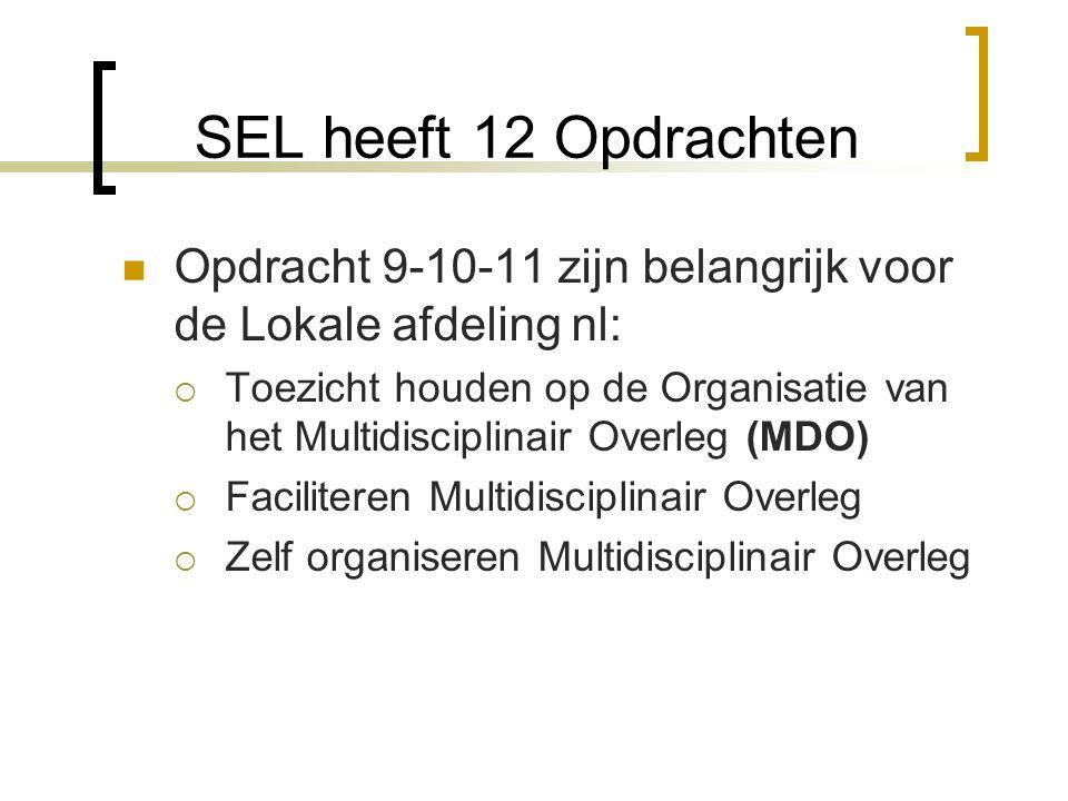 SEL heeft 12 Opdrachten Opdracht 9-10-11 zijn belangrijk voor de Lokale afdeling nl:  Toezicht houden op de Organisatie van het Multidisciplinair Ove