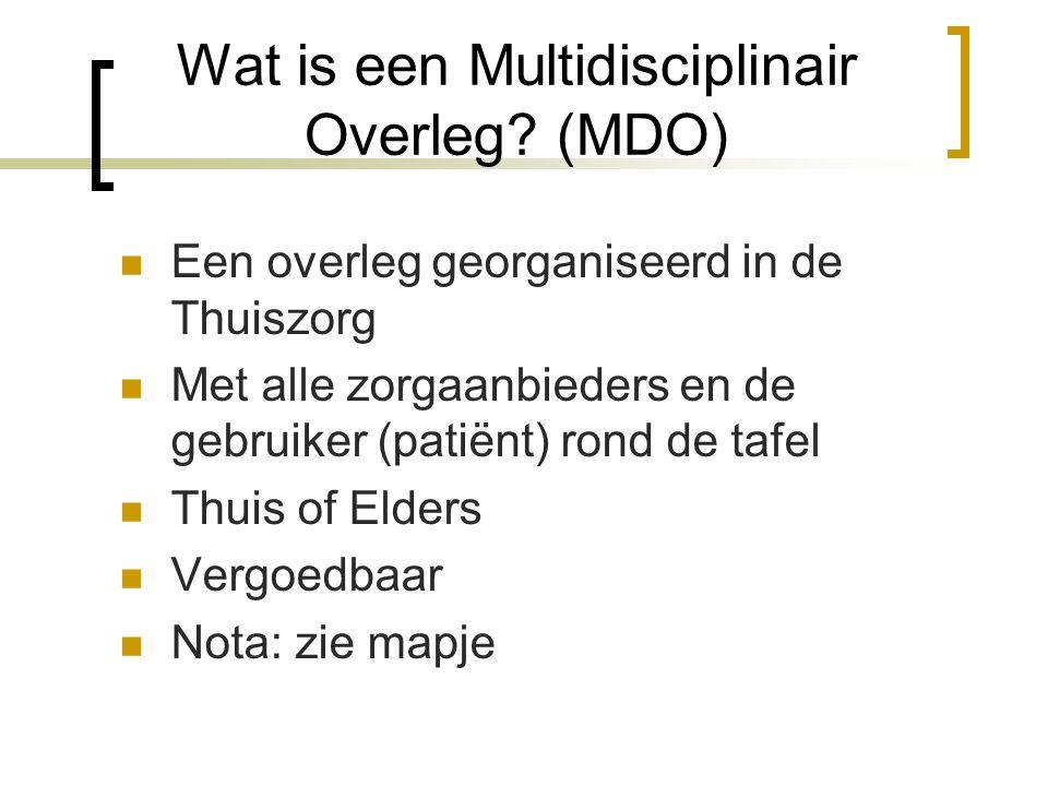 Wat is een Multidisciplinair Overleg? (MDO) Een overleg georganiseerd in de Thuiszorg Met alle zorgaanbieders en de gebruiker (patiënt) rond de tafel
