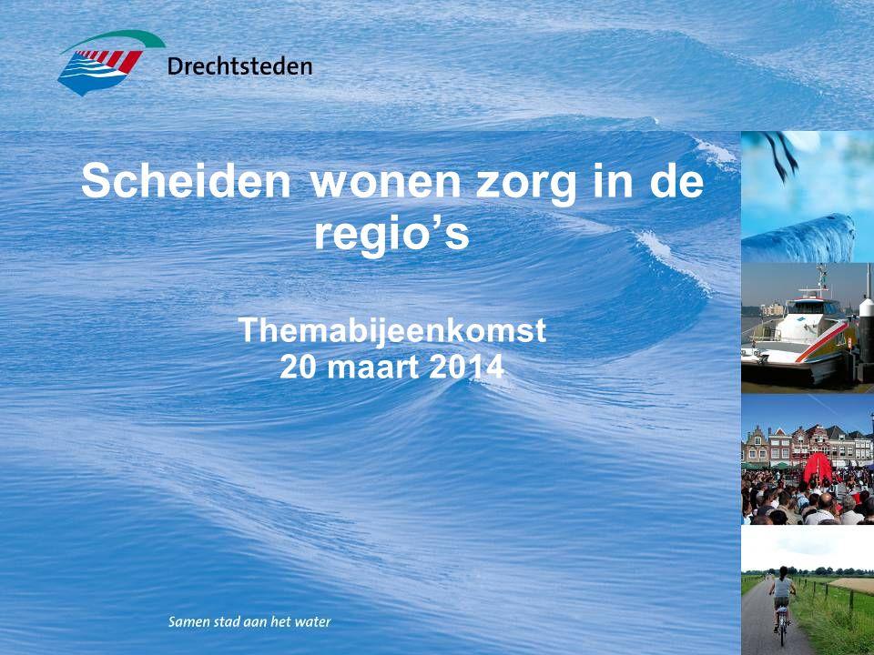 Scheiden wonen zorg in de regio's Themabijeenkomst 20 maart 2014