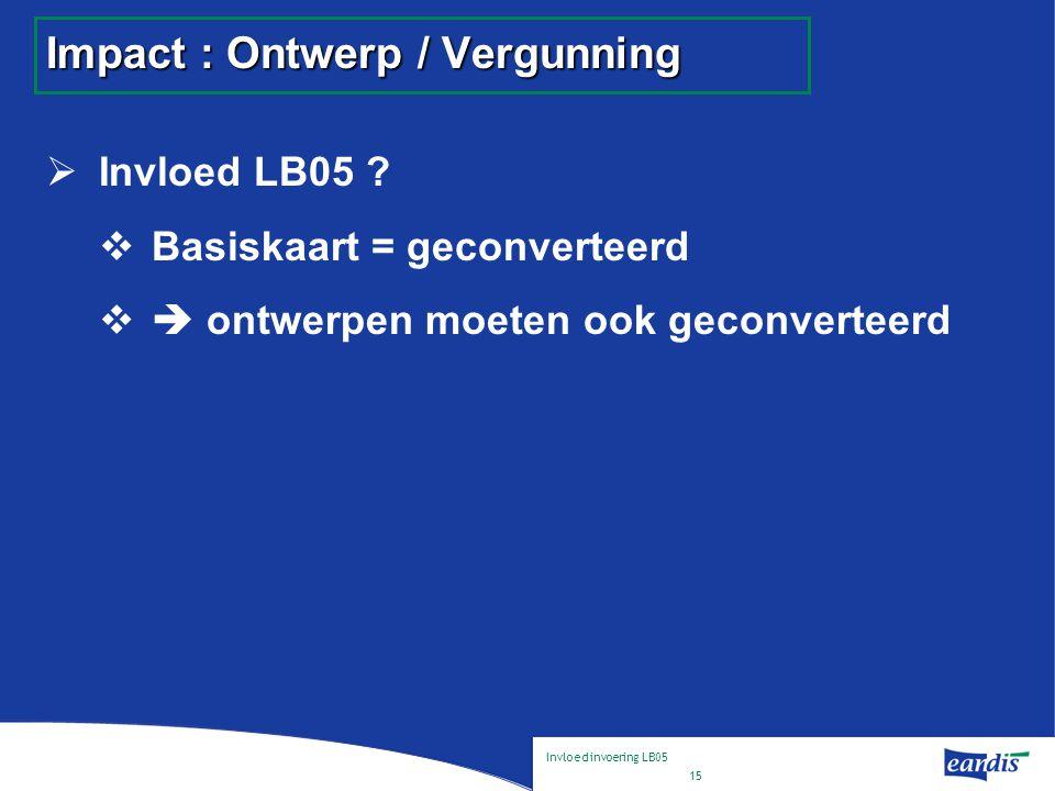 Invloed invoering LB05 15 Impact : Ontwerp / Vergunning  Invloed LB05 .