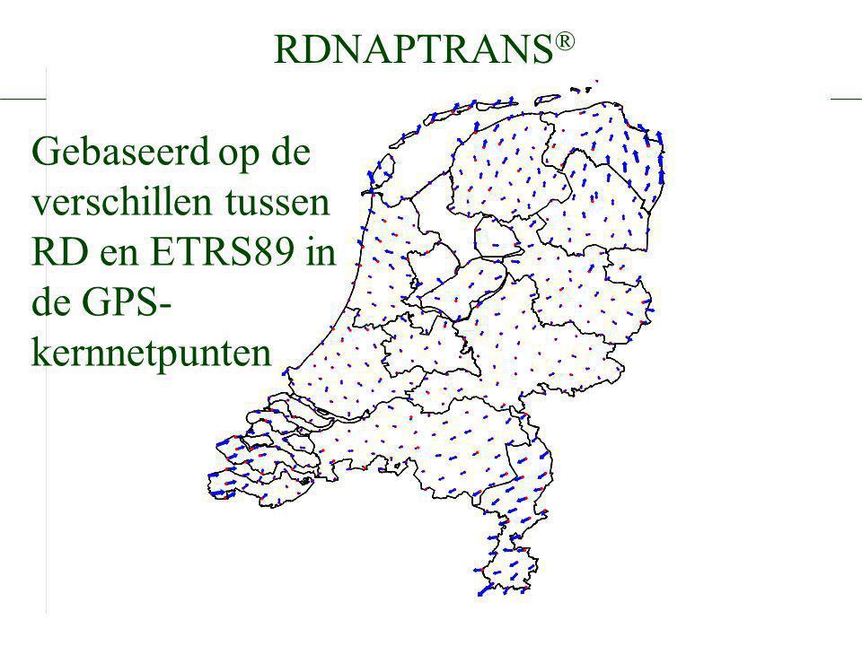 RDNAPTRANS ® Gebaseerd op de verschillen tussen RD en ETRS89 in de GPS- kernnetpunten