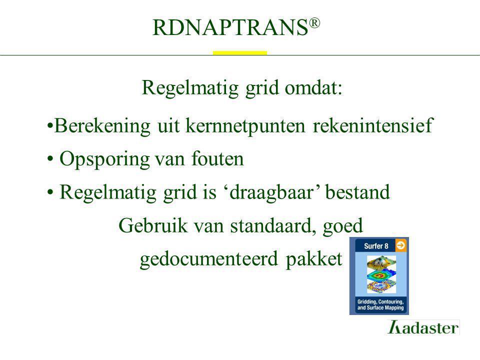 RDNAPTRANS ® Regelmatig grid omdat: Berekening uit kernnetpunten rekenintensief Opsporing van fouten Regelmatig grid is 'draagbaar' bestand Gebruik va