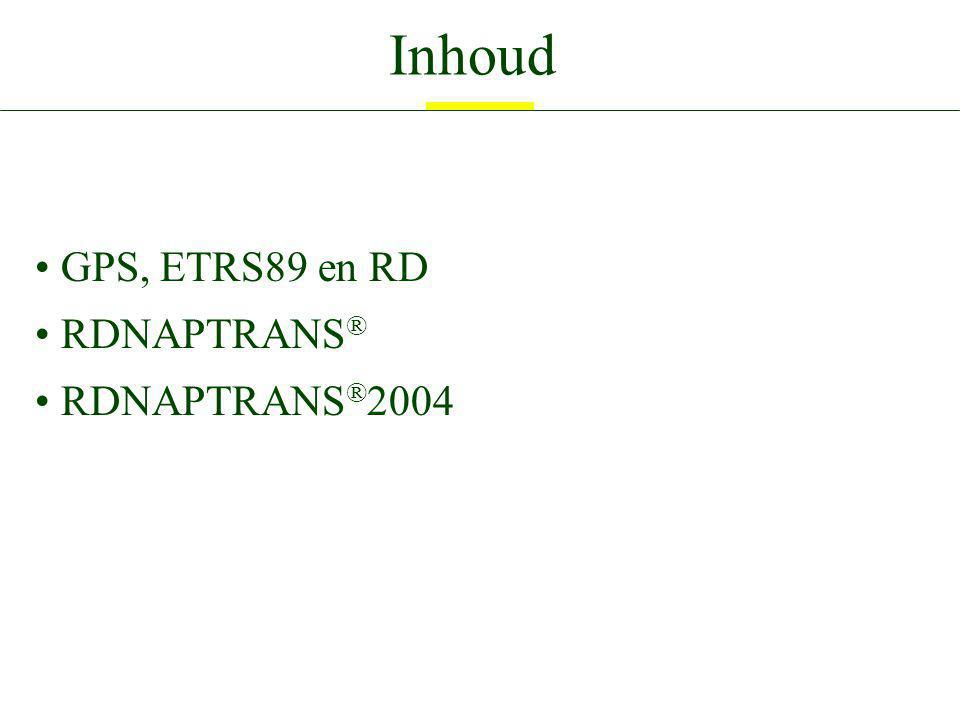 Inhoud GPS, ETRS89 en RD RDNAPTRANS ® RDNAPTRANS ® 2004