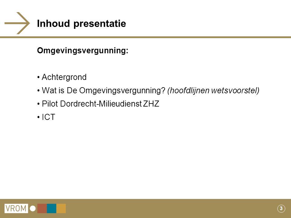 3 Inhoud presentatie Omgevingsvergunning: Achtergrond Wat is De Omgevingsvergunning? (hoofdlijnen wetsvoorstel) Pilot Dordrecht-Milieudienst ZHZ ICT