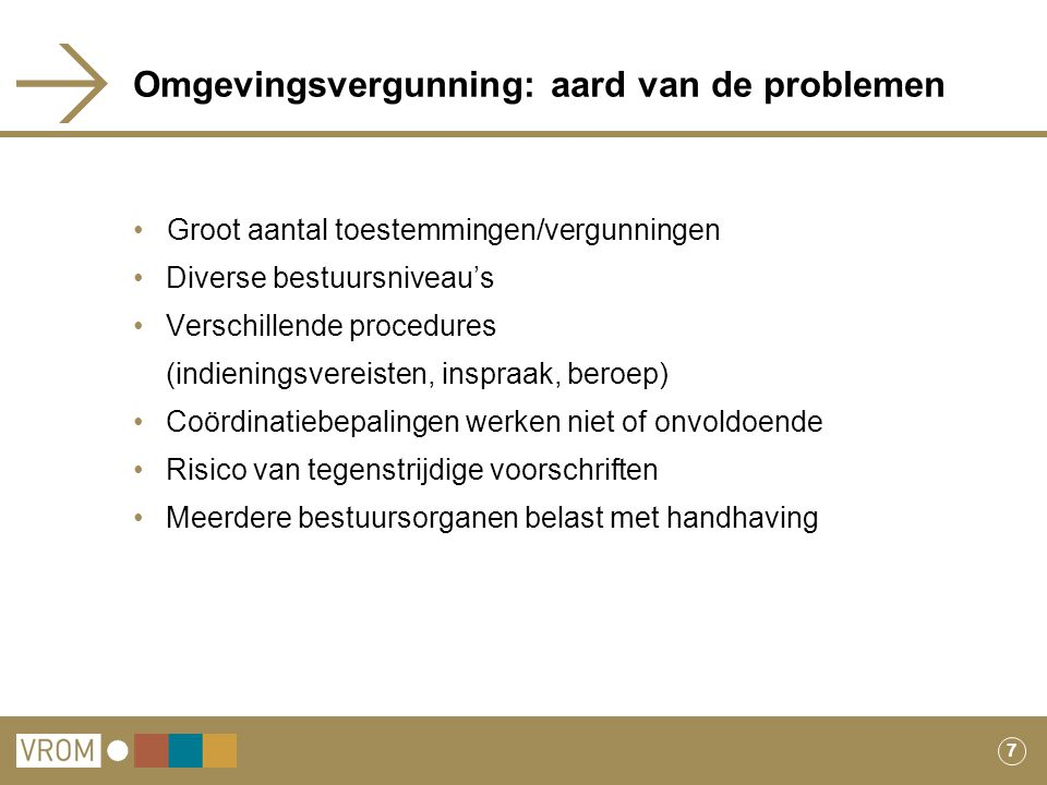7 Omgevingsvergunning: aard van de problemen Groot aantal toestemmingen/vergunningen Diverse bestuursniveau's Verschillende procedures (indieningsvere