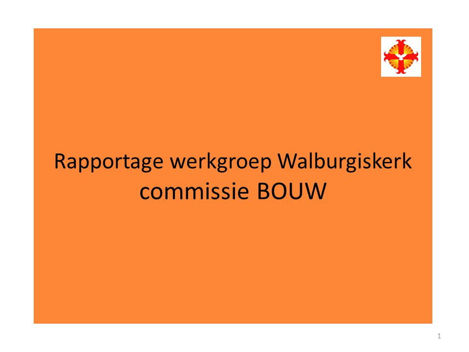 Rapportage werkgroep Walburgiskerk commissie BOUW 1