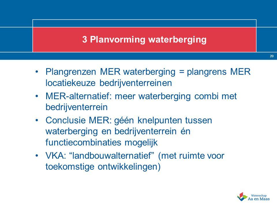 20 3 Planvorming waterberging Plangrenzen MER waterberging = plangrens MER locatiekeuze bedrijventerreinen MER-alternatief: meer waterberging combi me