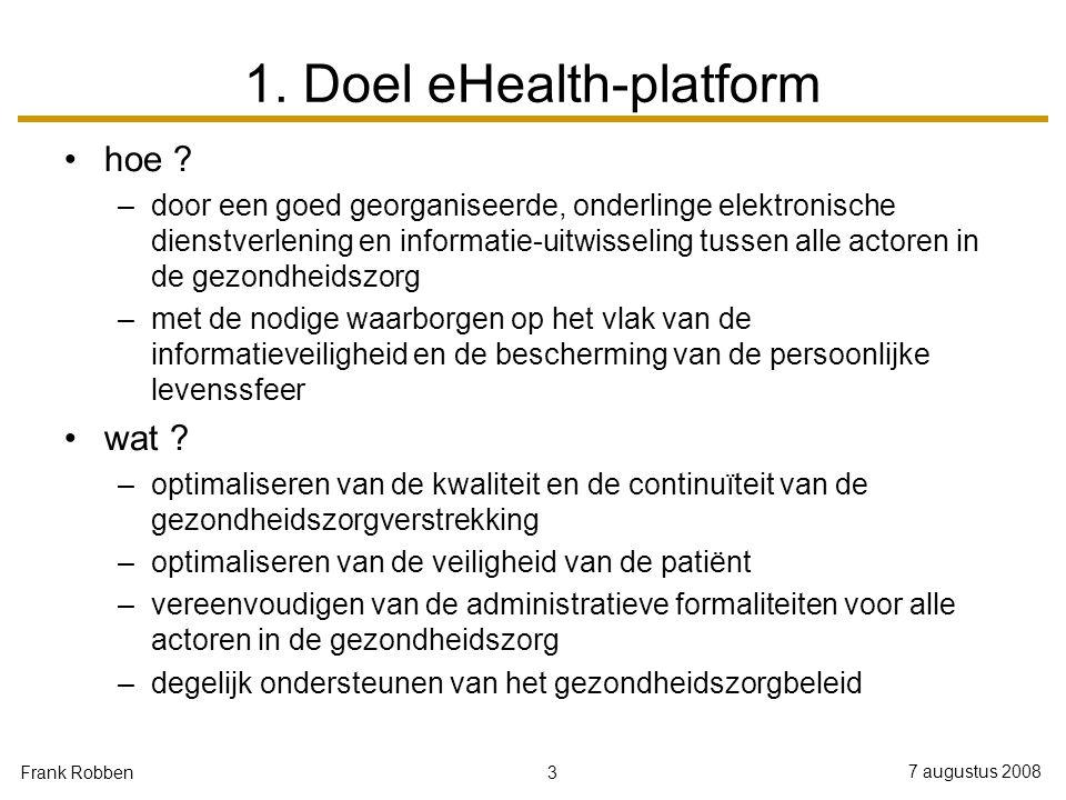 3 7 augustus 2008 Frank Robben 1. Doel eHealth-platform hoe .