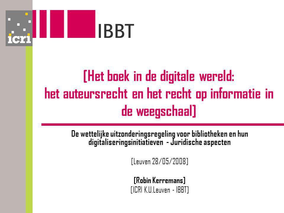 [Het boek in de digitale wereld: het auteursrecht en het recht op informatie in de weegschaal] De wettelijke uitzonderingsregeling voor bibliotheken en hun digitaliseringsinitiatieven - Juridische aspecten [Leuven 28/05/2008] [Robin Kerremans] [ICRI K.U.Leuven - IBBT]