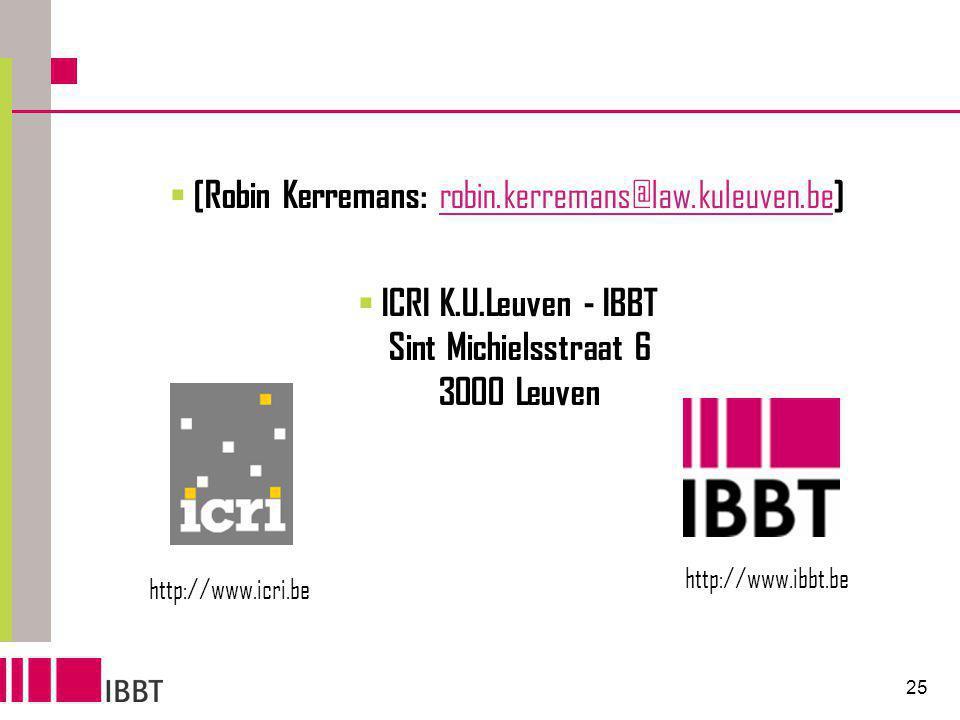 25  [Robin Kerremans: robin.kerremans@law.kuleuven.be ] robin.kerremans@law.kuleuven.be  ICRI K.U.Leuven - IBBT Sint Michielsstraat 6 3000 Leuven http://www.icri.be http://www.ibbt.be
