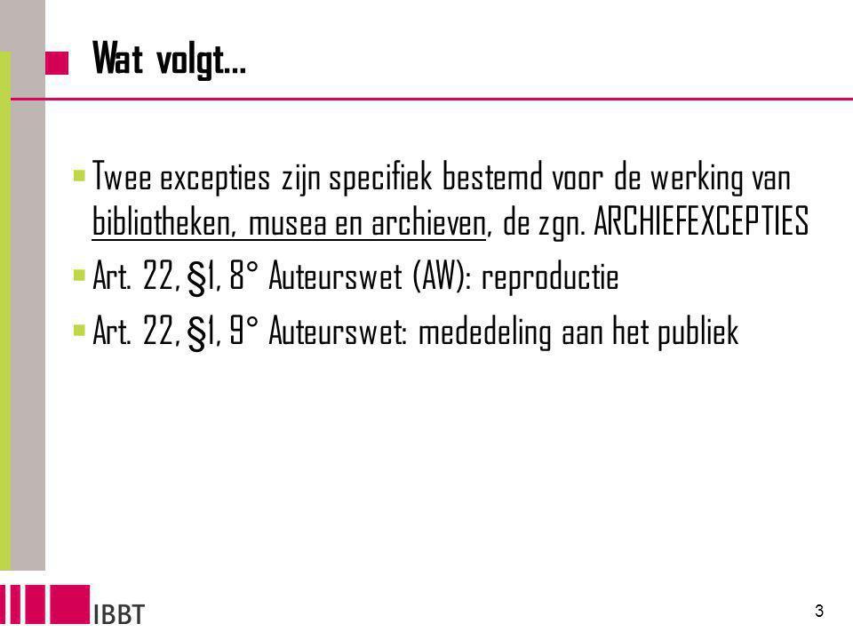 3 Wat volgt…  Twee excepties zijn specifiek bestemd voor de werking van bibliotheken, musea en archieven, de zgn.
