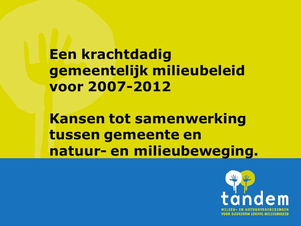 Een krachtdadig gemeentelijk milieubeleid voor 2007-2012 Kansen tot samenwerking tussen gemeente en natuur- en milieubeweging.
