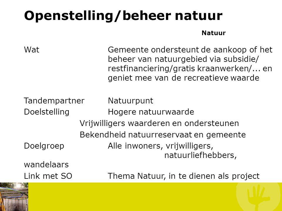 Openstelling/beheer natuur Natuur WatGemeente ondersteunt de aankoop of het beheer van natuurgebied via subsidie/ restfinanciering/gratis kraanwerken/...