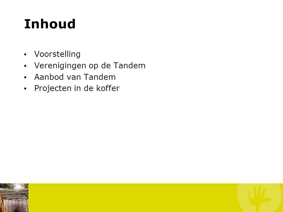 Inhoud Voorstelling Verenigingen op de Tandem Aanbod van Tandem Projecten in de koffer