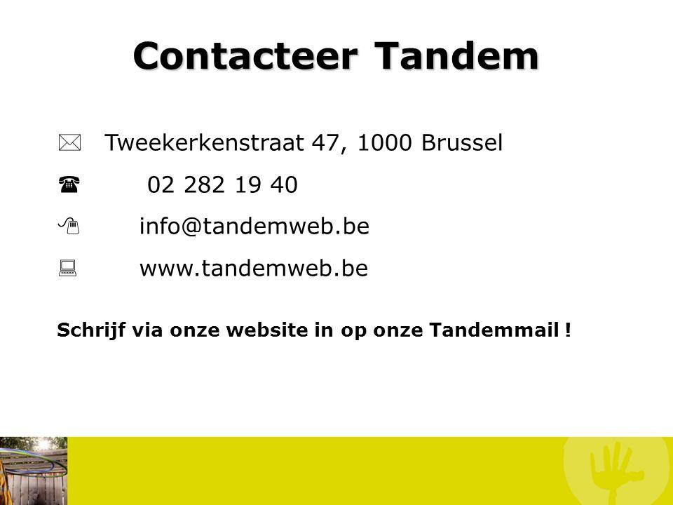 Contacteer Tandem  Tweekerkenstraat 47, 1000 Brussel  02 282 19 40  info@tandemweb.be  www.tandemweb.be Schrijf via onze website in op onze Tandemmail !