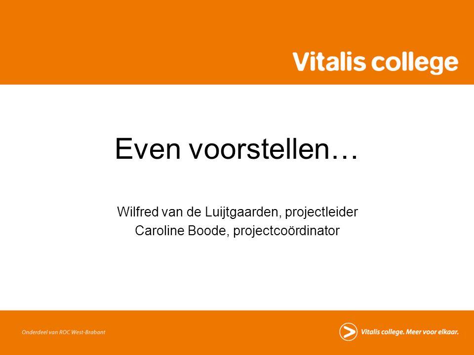 Even voorstellen… Wilfred van de Luijtgaarden, projectleider Caroline Boode, projectcoördinator