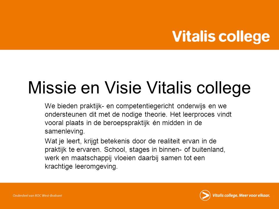 Missie en Visie Vitalis college We bieden praktijk- en competentiegericht onderwijs en we ondersteunen dit met de nodige theorie. Het leerproces vindt