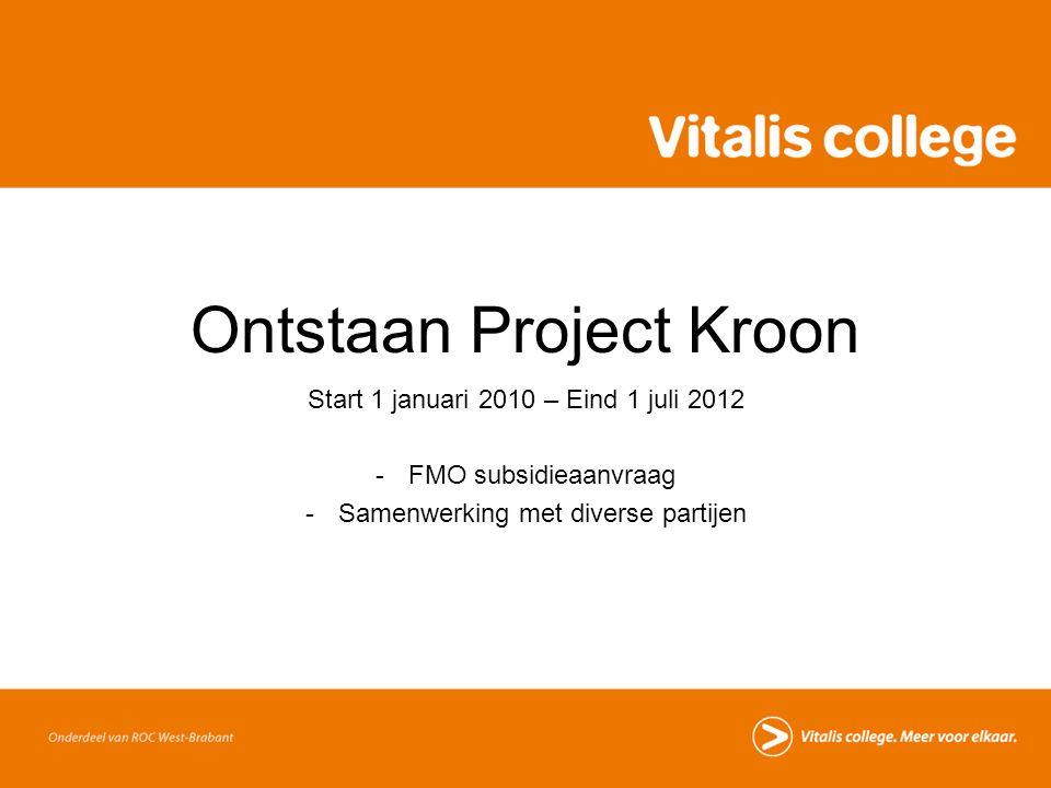 Ontstaan Project Kroon Start 1 januari 2010 – Eind 1 juli 2012 -FMO subsidieaanvraag -Samenwerking met diverse partijen
