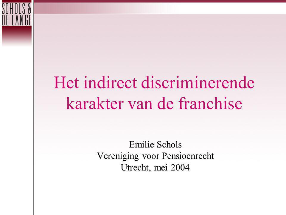 Het indirect discriminerende karakter van de franchise Emilie Schols Vereniging voor Pensioenrecht Utrecht, mei 2004