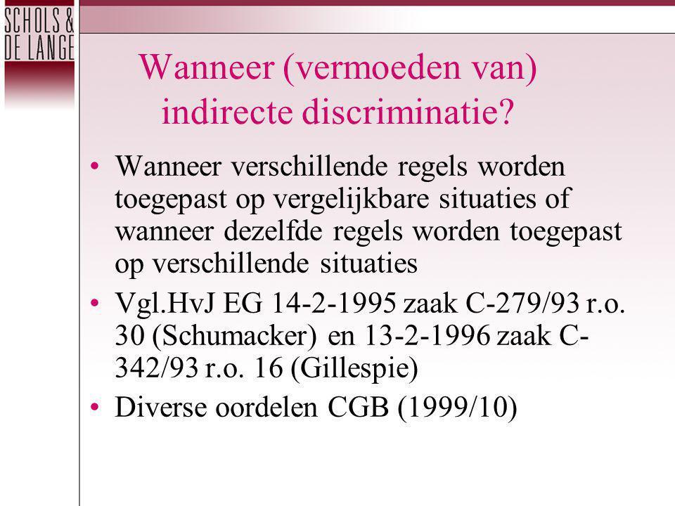 Wanneer (vermoeden van) indirecte discriminatie? Wanneer verschillende regels worden toegepast op vergelijkbare situaties of wanneer dezelfde regels w
