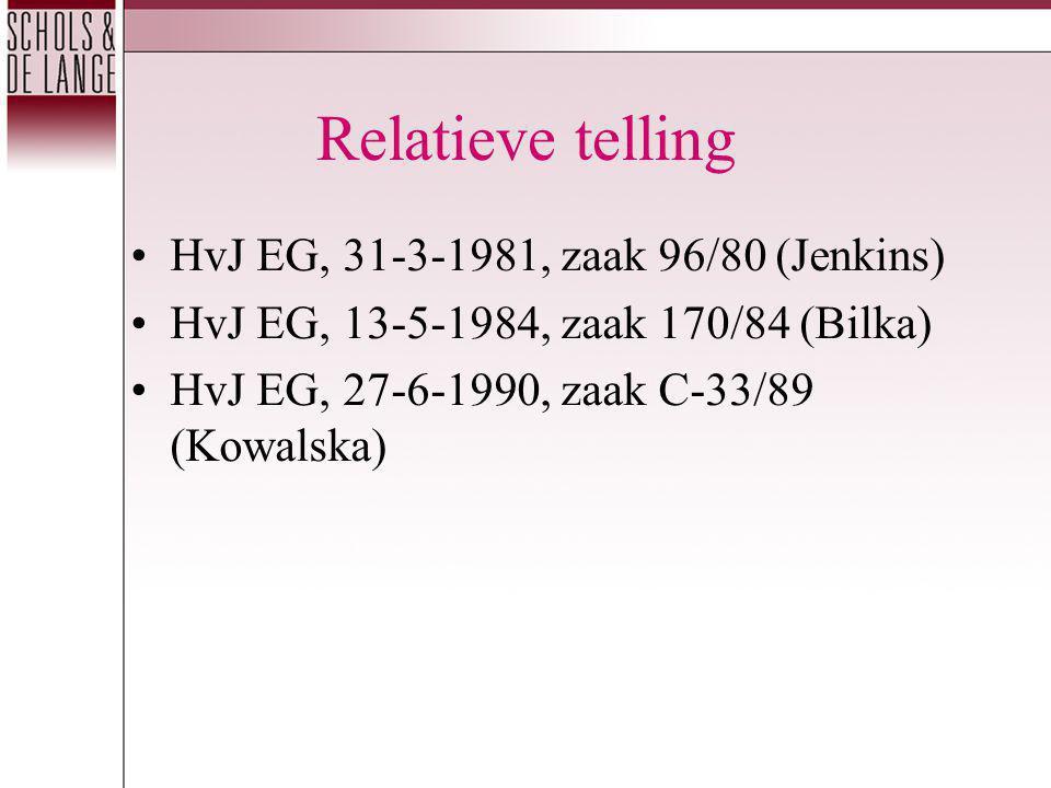 Relatieve telling HvJ EG, 31-3-1981, zaak 96/80 (Jenkins) HvJ EG, 13-5-1984, zaak 170/84 (Bilka) HvJ EG, 27-6-1990, zaak C-33/89 (Kowalska)