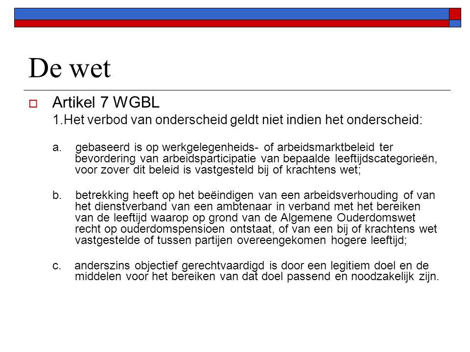 De wet  Artikel 7 WGBL 1.Het verbod van onderscheid geldt niet indien het onderscheid: a.