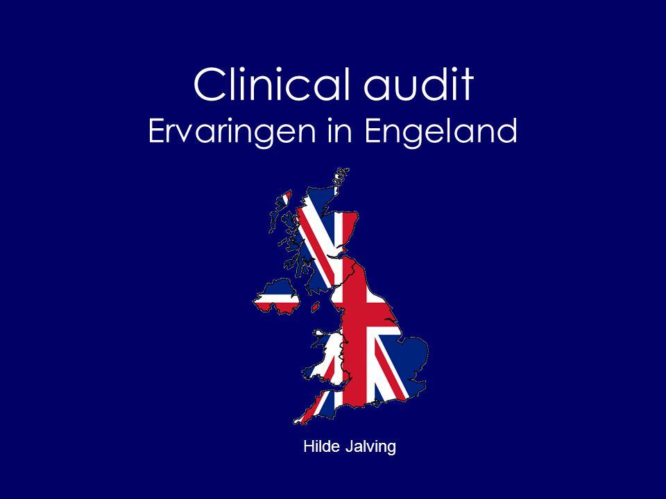 Clinical audit Ervaringen in Engeland Hilde Jalving