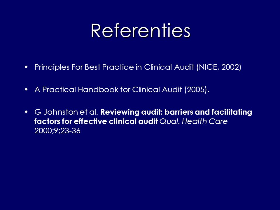 Referenties Principles For Best Practice in Clinical Audit (NICE, 2002) A Practical Handbook for Clinical Audit (2005). G Johnston et al. Reviewing au