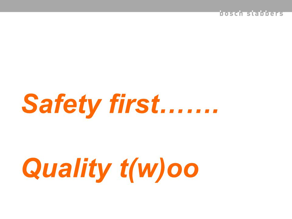 Safety first……. Quality t(w)oo