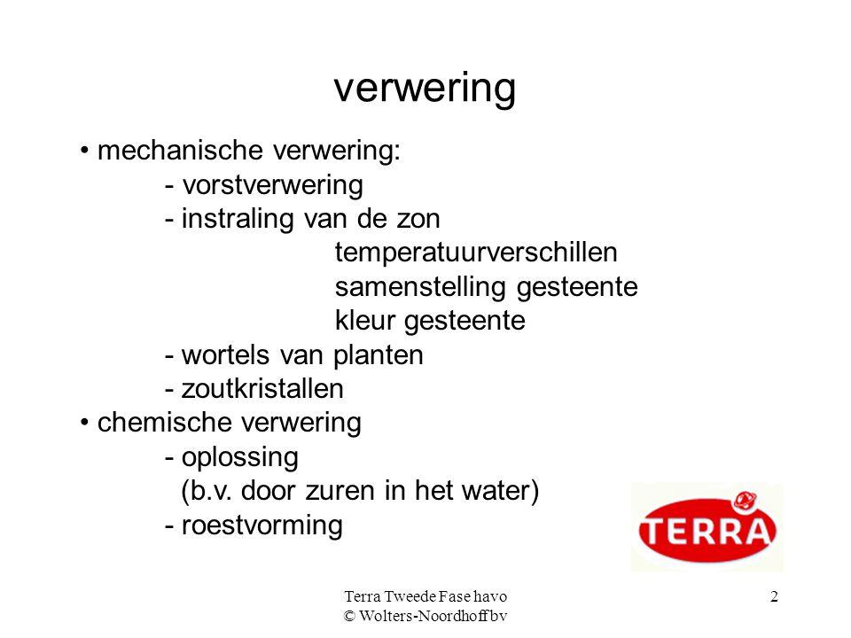 Terra Tweede Fase havo © Wolters-Noordhoff bv 2 verwering mechanische verwering: - vorstverwering - instraling van de zon temperatuurverschillen samen