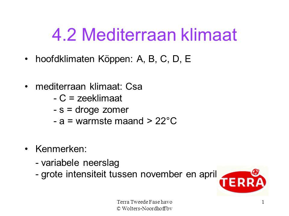 Terra Tweede Fase havo © Wolters-Noordhoff bv 1 4.2 Mediterraan klimaat hoofdklimaten Köppen: A, B, C, D, E mediterraan klimaat: Csa - C = zeeklimaat