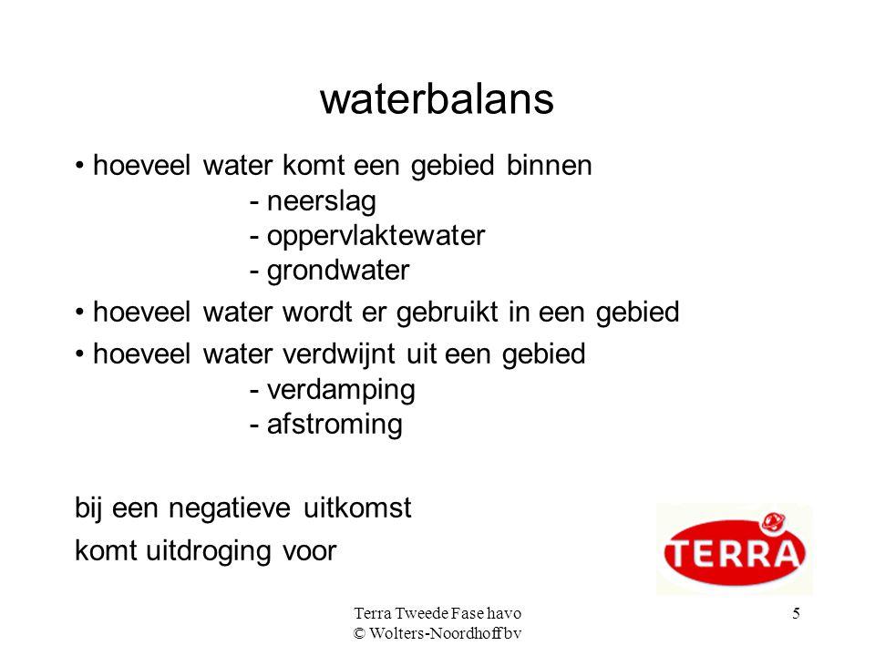 Terra Tweede Fase havo © Wolters-Noordhoff bv 5 waterbalans hoeveel water komt een gebied binnen - neerslag - oppervlaktewater - grondwater hoeveel wa