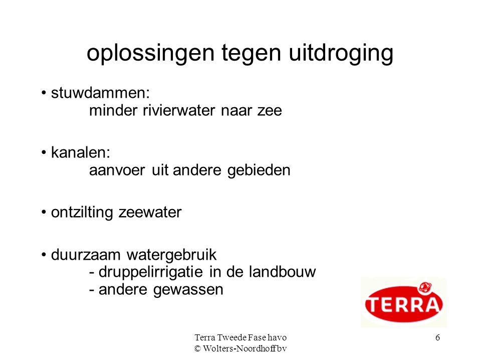 Terra Tweede Fase havo © Wolters-Noordhoff bv 6 oplossingen tegen uitdroging stuwdammen: minder rivierwater naar zee kanalen: aanvoer uit andere gebie