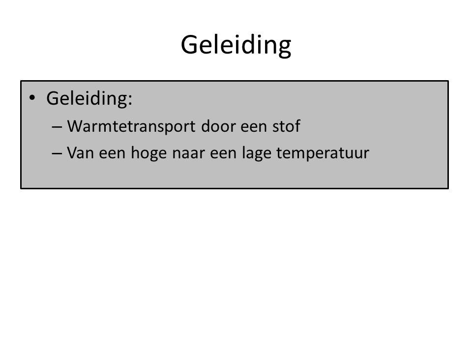 Geleiding Geleiding: – Warmtetransport door een stof – Van een hoge naar een lage temperatuur