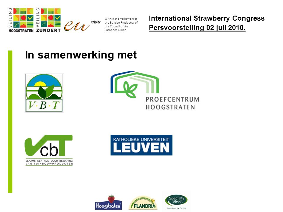Within the framework of the Belgian Presidency of the Council of the European Union International Strawberry Congress Persvoorstelling 02 juli 2010.