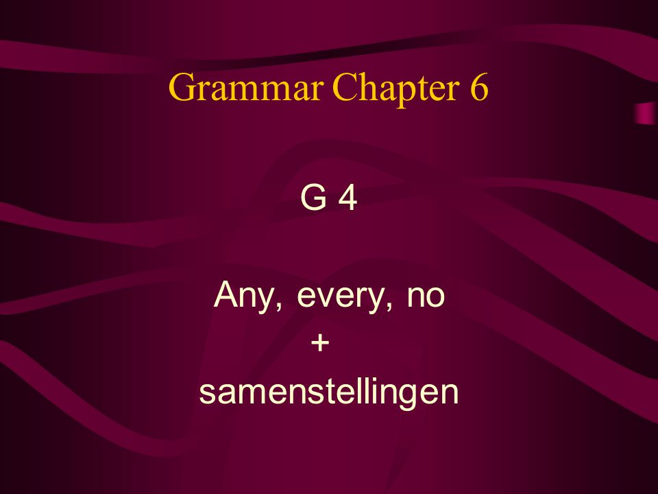 Grammar Chapter 6 G 4 Any, every, no + samenstellingen