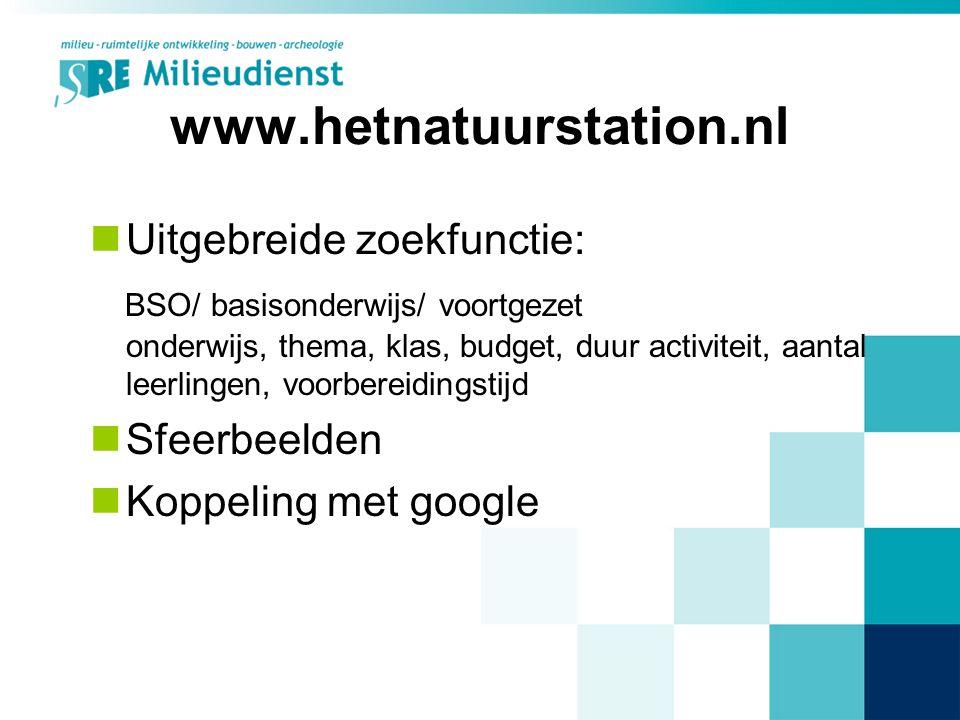 www.hetnatuurstation.nl Uitgebreide zoekfunctie: BSO/ basisonderwijs/ voortgezet onderwijs, thema, klas, budget, duur activiteit, aantal leerlingen, voorbereidingstijd Sfeerbeelden Koppeling met google