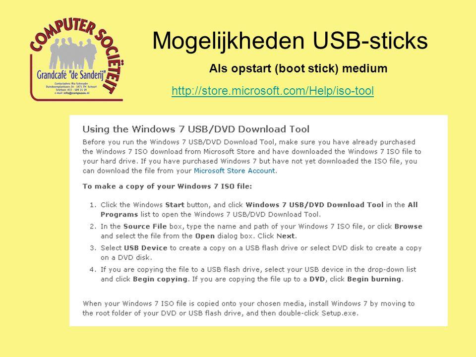 Mogelijkheden USB-sticks Als opstart (boot stick) medium http://store.microsoft.com/Help/iso-tool