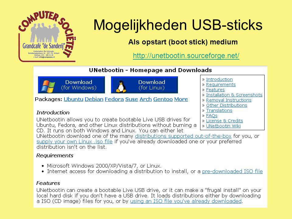 Mogelijkheden USB-sticks Als opstart (boot stick) medium http://unetbootin.sourceforge.net/